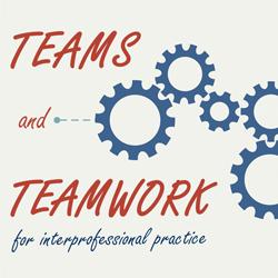 IPE eLearning Resources: Teams & Teamwork for Interprofessional Practice
